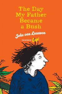 The Day my Father became a Bush book, Joke van Leeuwen, novel for kids,