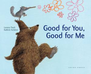 Good for you good for me book, Lorenz Pauli, Kathrin Schärer, picture book for kids, book about friendship