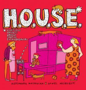 H.O.U.S.E book, Aleksandra Machowiak, Daniel Mizielinski, non-fiction book for kids, book about contemporary architecture for kids