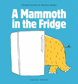 A Mammoth in the Fridge book, Michael Escoffier, Matthieu Maudet, picture book for kids, book about a mammoth
