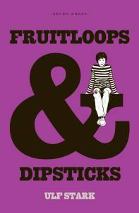 Fruitloops and Dipsticks book, Ulf Stark, novel for children, book about growing up