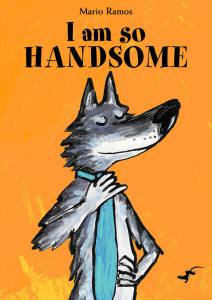 I am so Handsome book, Mario Ramos, picture book for kids, book about a wolf