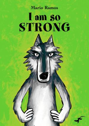 I am so strong book, Mario Ramos, picture book for kids, book about a wolf
