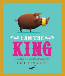 I am the King book, Leo Timmers, book for preschoolers, picture book