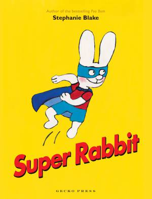 super rabbit book, Stephanie Blake, picture book about a rabbit, book for kids