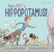 that's not a hippopotamus book, Juliette MacIver, childrens picture book, book about a hippopotamus