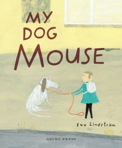 My Dog Mouse Eva Lindstrom Gecko Press