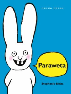 Paraweta by Stephanie Blake. Gecko Press's cheekiest rabbit is now in te reo Māori. A children's book for ages 3-5.
