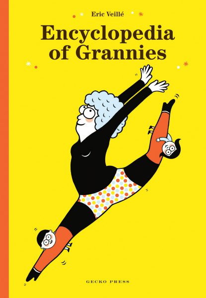 Encyclopedia of Grannies by Eric Veillé. A book for kids published by Gecko Press